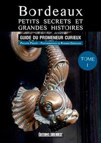 Philippe Prévôt et Richard Zéboulon - Bordeaux, petits secrets et grandes histoires.