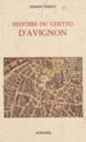 Philippe Prévôt - Histoire du ghetto d'Avignon - À travers la carrière des juifs d'Avignon.