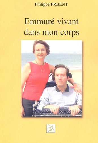 Philippe Prijent - Emmuré vivant dans mon corps.