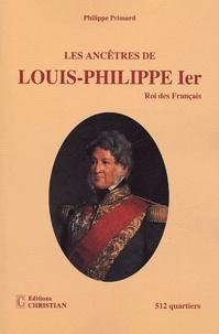 Philippe Primard - Les ancêtres de Louis-Philippe Ier, Roi des Français - 512 quartiers.