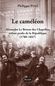 Philippe Priol - Le Caméléon - Alexandre Le Breton des Chapelles, enfant perdu de la République (1780-1847).