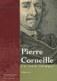Philippe Priol - Pierre Corneille en son temps.