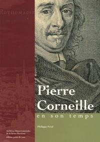Philippe Priol - Pierre Corneille en son temps.