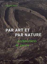 Philippe Prost - Par art et par nature - Architectures de guerre.
