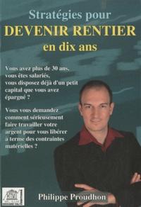 Philippe Proudhon - Stratégies pour devenir rentier en dix ans.