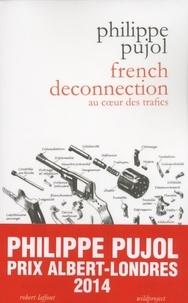Philippe Pujol - French deconnection - Au coeur des trafics.