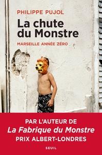 Philippe Pujol - La chute du monstre - Marseille année zéro.