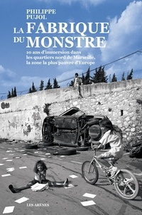 Philippe Pujol - La Fabrique du monstre.