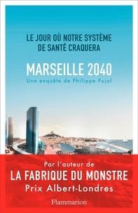 Philippe Pujol - Marseille, 2040 - Le jour où notre système de santé craquera.
