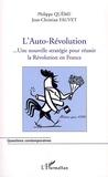 Philippe Quême et Jean-Christian Fauvet - L'Auto-Révolution française... - Une nouvelle stratégie pour réussir la Révolution en France mieux que 1789.