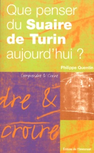 Philippe Quentin - Que penser du Suaire de Turin aujourd'hui ?.