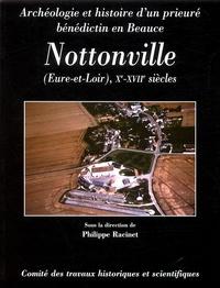 Philippe Racinet - Nottonville (Eure-et-Loire), Xe-XVIIe siècle - Archéologie et histoire d'un prieuré bénédictin en Beauce.