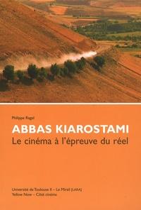 Philippe Ragel et Abbas Kiarostami - Abbas Kiarostami - Le cinéma à l'épreuve du réel.
