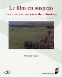 Philippe Ragel - Le film en suspens - La cinéstase, un essai de définition.