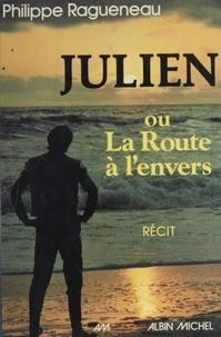 Philippe Ragueneau - Julien ou la Route à l'envers - Récit.