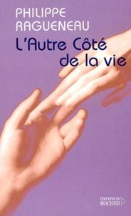 Philippe Ragueneau - L'autre côté de la vie. - Dialogues avec l'invisible.