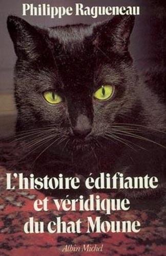Philippe Ragueneau - L'histoire édifiante et véridique du chat Moune.