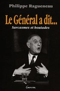 Philippe Ragueneau - Le Général a dit... - Sarcasmes et boutades.