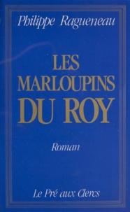 Philippe Ragueneau - Les Marloupins du roy.