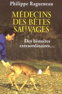 Philippe Ragueneau - Médecins des bêtes sauvages.