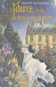 Philippe Ragueneau - Tiburce, le chat qui déjoua le piège du gangster.