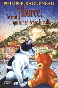Philippe Ragueneau - Tiburce, le chat qui mit en échec la Mafia.