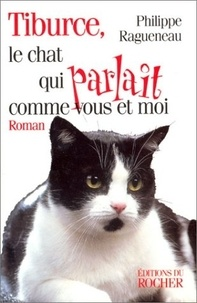 Philippe Ragueneau - Tiburce le chat qui parlait comme vous et moi.