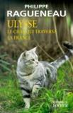 Philippe Ragueneau - Ulysse, le chat qui traversa la France - Récit.