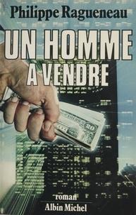 Philippe Ragueneau - Un Homme à vendre.