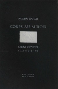 Philippe Rahmy et Sabine Oppliger - Corps au miroir.