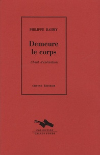 Philippe Rahmy - Demeure le corps - Chant d'exécration.