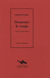 Philippe Rahmy - Demeure le corps - Chant d'exécration.