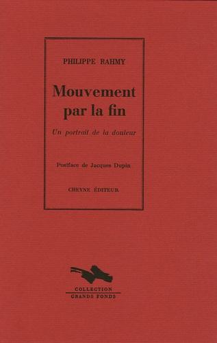 Philippe Rahmy - Mouvement par la fin - Un portrait de la douleur.