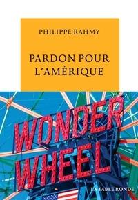 Philippe Rahmy - Pardon pour l'Amérique.