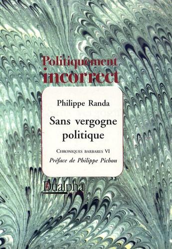 Philippe Randa - Chroniques barbares - Tome 6, Sans vergogne politique.