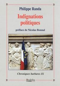Philippe Randa - Chroniques barbares - Tome 9, Indignations politiques.