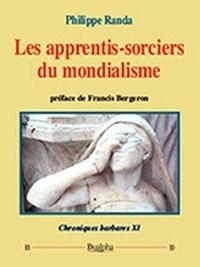 Philippe Randa - Chroniques barbares - Tome 11, Les apprentis-sorciers du mondialisme.