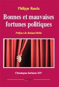 Philippe Randa - Chroniques barbares - Tome 14, Bonnes et mauvaises fortunes politiques.