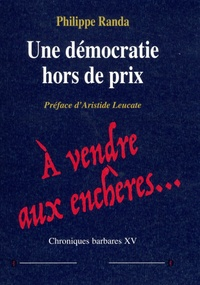 Philippe Randa - Chroniques barbares - Tome 15, Une démocratie hors de prix.