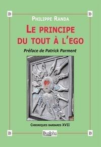 Philippe Randa - Le principe du tout à l'ego - Chroniques barbares XVII.