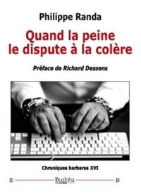 Philippe Randa - Quand la peine le dispute à la colère.