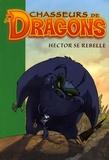 Philippe Randol - Chasseurs de Dragons Tome 11 : Hector se rebelle.
