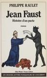 Philippe Raulet - Jean Faust - Histoire d'un pacte, roman.