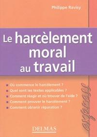 Philippe Ravisy - Le harcèlement moral au travail.