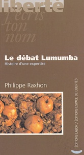 Philippe Raxhon - Le débat Lumumba - Histoire d'une expertise.