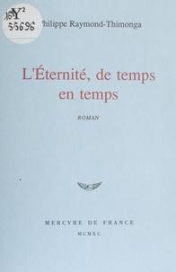 Philippe Raymond-Thimonga - L'Éternité, de temps en temps.