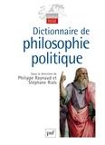 Philippe Raynaud et Stéphane Rials - Dictionnaire de philosophie politique.