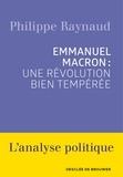 Philippe Raynaud - Emmanuel Macron : une révolution bien tempérée.