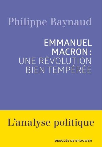 Emmanuel Macron : une révolution bien tempérée