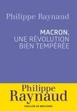 Philippe Raynaud - Emmanuel Macron - Une révolution bien tempérée.